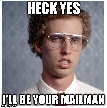 Napoleon Dynamite | HECK YES I'LL BE YOUR MAILMAN | image tagged in napoleon dynamite | made w/ Imgflip meme maker