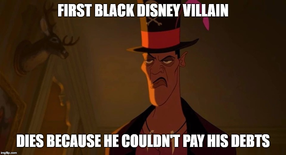 You think I should try to do a Disney Week? | FIRST BLACK DISNEY VILLAIN DIES BECAUSE HE COULDN'T PAY HIS DEBTS | image tagged in dr facilier not amused | made w/ Imgflip meme maker