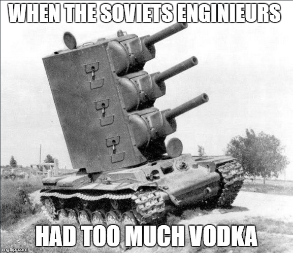 KV-2-2-2 is very stronk |  WHEN THE SOVIETS ENGINIEURS; HAD TOO MUCH VODKA | image tagged in world war ii,soviet russia,kv-2,war thunder | made w/ Imgflip meme maker