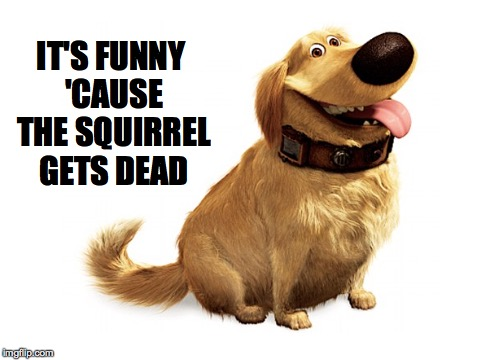 IT'S FUNNY 'CAUSE THE SQUIRREL GETS DEAD | made w/ Imgflip meme maker