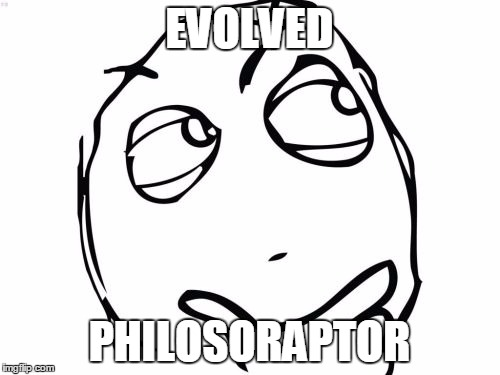 Question Rage Face | EVOLVED PHILOSORAPTOR | image tagged in memes,question rage face | made w/ Imgflip meme maker