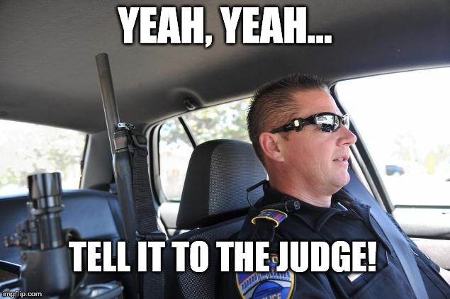 YEAH, YEAH... TELL IT TO THE JUDGE! | made w/ Imgflip meme maker