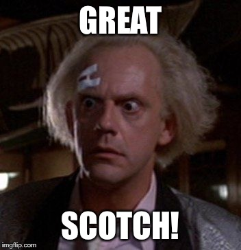 Doc Brown | GREAT SCOTCH! | image tagged in doc brown | made w/ Imgflip meme maker