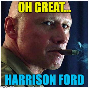 OH GREAT... HARRISON FORD | made w/ Imgflip meme maker