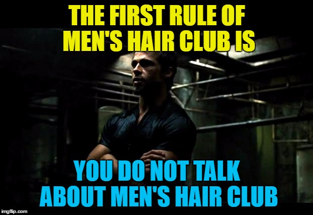 THE FIRST RULE OF MEN'S HAIR CLUB IS YOU DO NOT TALK ABOUT MEN'S HAIR CLUB | made w/ Imgflip meme maker