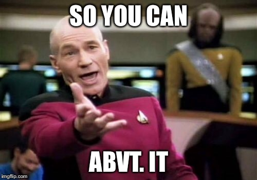 Picard Wtf Meme | SO YOU CAN ABVT. IT | image tagged in memes,picard wtf | made w/ Imgflip meme maker