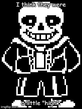 "Bad Pun Sans | I think they were a little ""high"". 