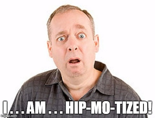 I . . . AM . . . HIP-MO-TIZED! | made w/ Imgflip meme maker