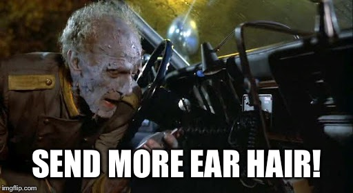 Send More X | SEND MORE EAR HAIR! | image tagged in send more x | made w/ Imgflip meme maker