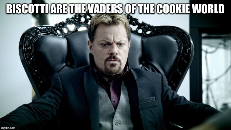 Eddy Izzard | BISCOTTI ARE THE VADERS OF THE COOKIE WORLD | image tagged in eddy izzard | made w/ Imgflip meme maker