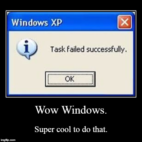 Wow Windows. | Super cool to do that. | image tagged in funny,demotivationals | made w/ Imgflip demotivational maker
