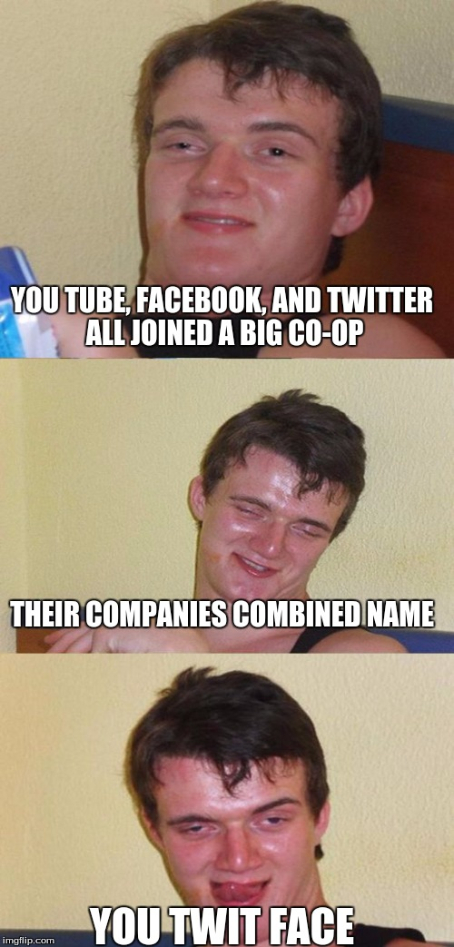 In memory of one of my friends who tragically died | YOU TUBE, FACEBOOK, AND TWITTER ALL JOINED A BIG CO-OP THEIR COMPANIES COMBINED NAME YOU TWIT FACE | image tagged in youtube,facebook,twitter,memes,funny,jokes | made w/ Imgflip meme maker