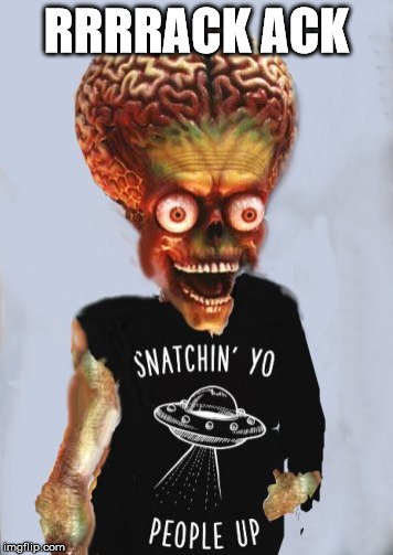 Martian Snachin people alien mars | RRRRACK ACK | image tagged in martian snachin people alien mars | made w/ Imgflip meme maker