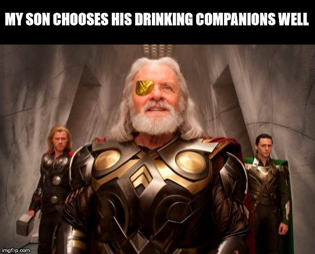 MY SON CHOOSES HIS DRINKING COMPANIONS WELL | made w/ Imgflip meme maker