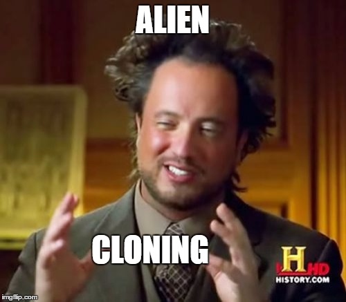 Ancient Aliens Meme | ALIEN CLONING | image tagged in memes,ancient aliens | made w/ Imgflip meme maker