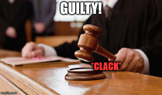 GUILTY! *CLACK* | made w/ Imgflip meme maker