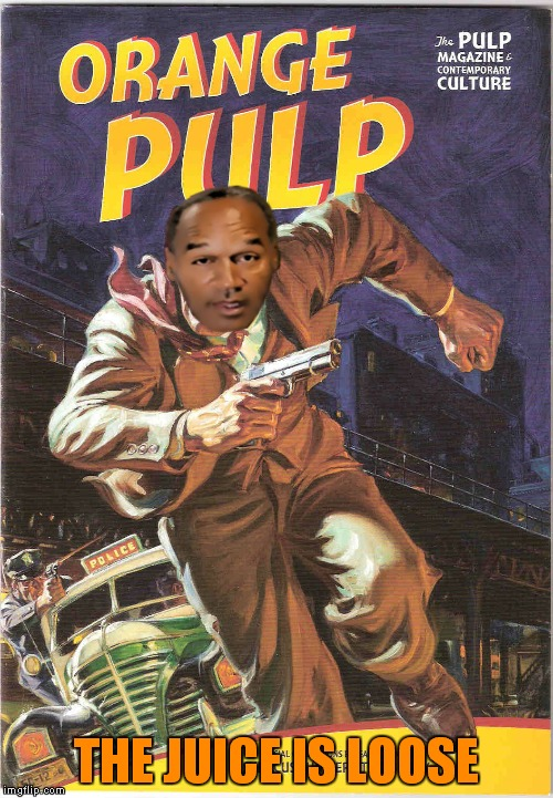 Pulp non-fiction... | THE JUICE IS LOOSE | image tagged in oj simpson,pulp art | made w/ Imgflip meme maker
