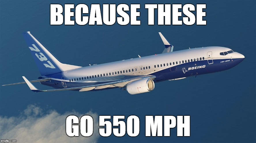 BECAUSE THESE GO 550 MPH | made w/ Imgflip meme maker