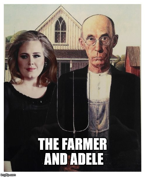 The Farmer and Adele | THE FARMER AND ADELE | image tagged in adele,american gothic,picture puns,nursery rhymes,nursery rhyme pun | made w/ Imgflip meme maker