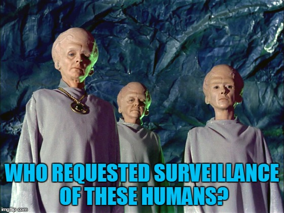 WHO REQUESTED SURVEILLANCE OF THESE HUMANS? | made w/ Imgflip meme maker
