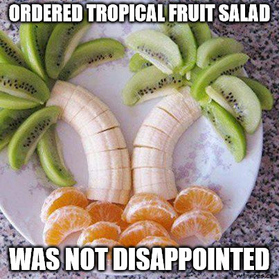 Sometimes a little artistic flair goes a long way in food prep. Fruit Week, a 123Guy event | ORDERED TROPICAL FRUIT SALAD WAS NOT DISAPPOINTED | image tagged in fruit week,memes,fruit salad | made w/ Imgflip meme maker