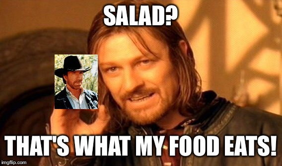 One Does Not Simply Meme | SALAD? THAT'S WHAT MY FOOD EATS! | image tagged in memes,one does not simply | made w/ Imgflip meme maker