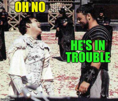 laughing | OH NO HE'S IN TROUBLE | image tagged in laughing | made w/ Imgflip meme maker