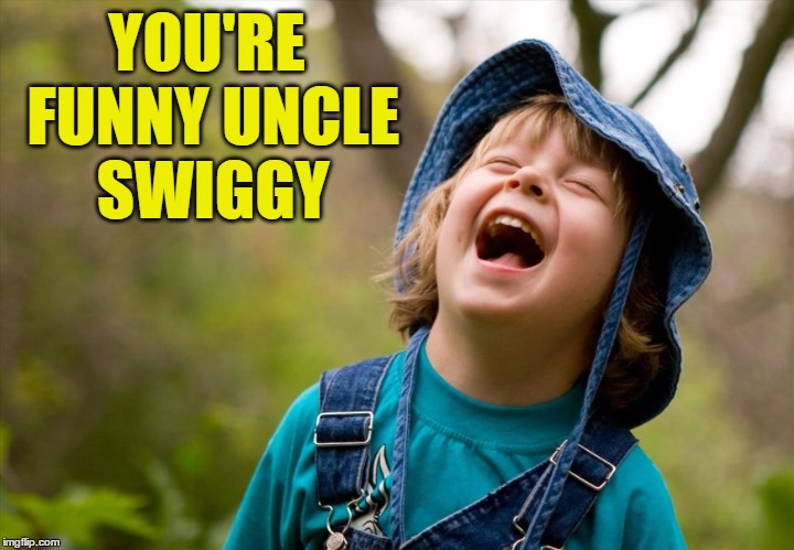 YOU'RE FUNNY UNCLE SWIGGY | made w/ Imgflip meme maker