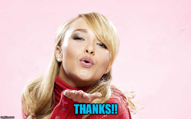 hayden blow kiss | THANKS!! | image tagged in hayden blow kiss | made w/ Imgflip meme maker