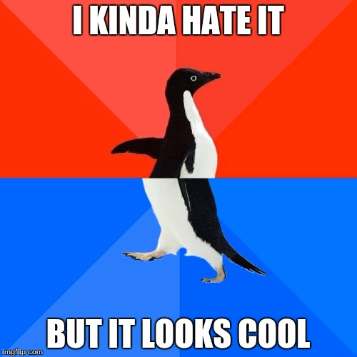 Socially Awesome Awkward Penguin Meme | I KINDA HATE IT BUT IT LOOKS COOL | image tagged in memes,socially awesome awkward penguin | made w/ Imgflip meme maker