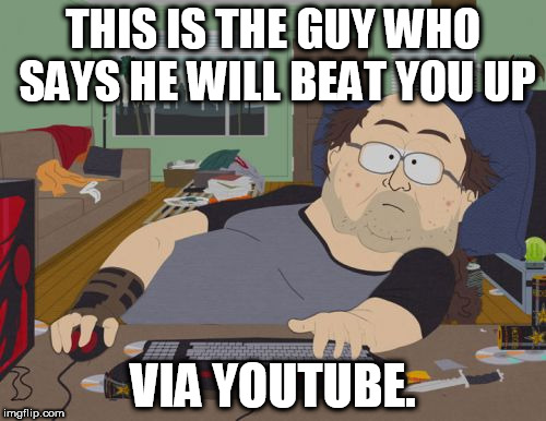 RPG Fan Meme | THIS IS THE GUY WHO SAYS HE WILL BEAT YOU UP VIA YOUTUBE. | image tagged in memes,rpg fan | made w/ Imgflip meme maker