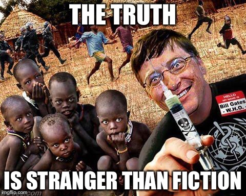 Bill Gates Ebola Virus | THE TRUTH IS STRANGER THAN FICTION | image tagged in bill gates ebola virus | made w/ Imgflip meme maker