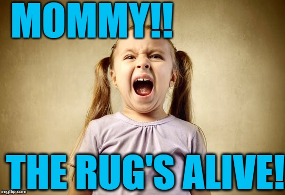 MOMMY!! THE RUG'S ALIVE! | made w/ Imgflip meme maker