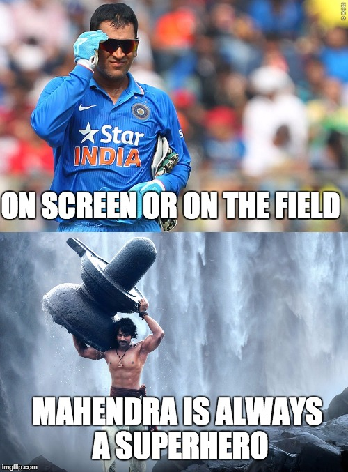 Mahendra the Hero |  ON SCREEN OR ON THE FIELD; MAHENDRA IS ALWAYS A SUPERHERO | image tagged in movies,cricket,baahubali,dhoni,prabhas | made w/ Imgflip meme maker