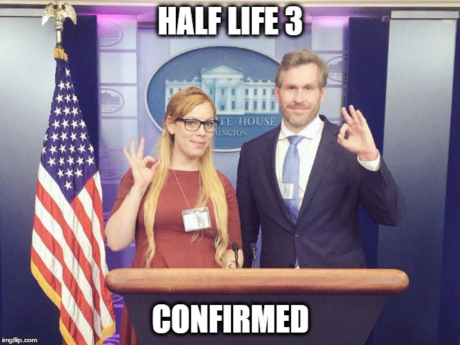 HALF LIFE 3 CONFIRMED | HALF LIFE 3 CONFIRMED | image tagged in half life 3,confirmed | made w/ Imgflip meme maker