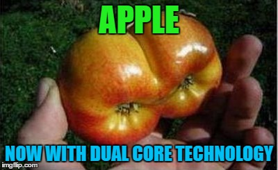 Fruit Week ... A 123Guy Event | APPLE NOW WITH DUAL CORE TECHNOLOGY | image tagged in apple,memes,fruit week,fruit,funny,funny food | made w/ Imgflip meme maker