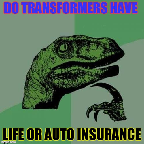 Philosoraptor Meme | DO TRANSFORMERS HAVE LIFE OR AUTO INSURANCE | image tagged in memes,philosoraptor | made w/ Imgflip meme maker