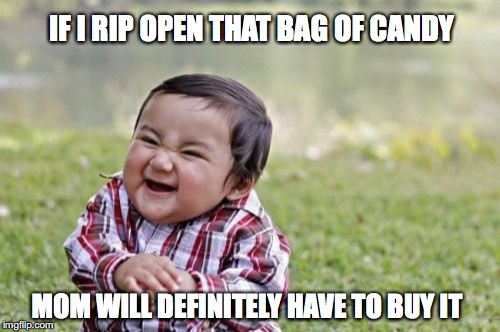 Evil Toddler Meme | IF I RIP OPEN THAT BAG OF CANDY MOM WILL DEFINITELY HAVE TO BUY IT | image tagged in memes,evil toddler,candyshop | made w/ Imgflip meme maker