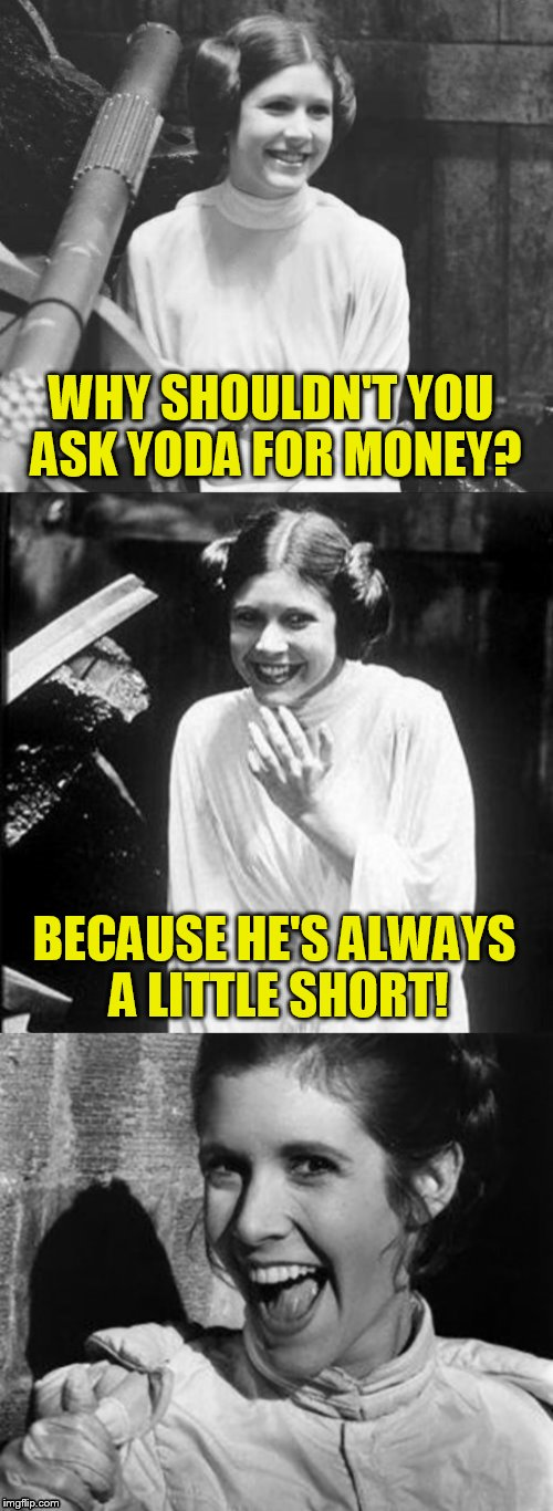 Star Wars Week 4th to the 10th .(.A Deth_by_dodo Event ) | WHY SHOULDN'T YOU ASK YODA FOR MONEY? BECAUSE HE'S ALWAYS A LITTLE SHORT! | image tagged in princess leia puns,star wars week,memes,yoda,jokes,star wars | made w/ Imgflip meme maker