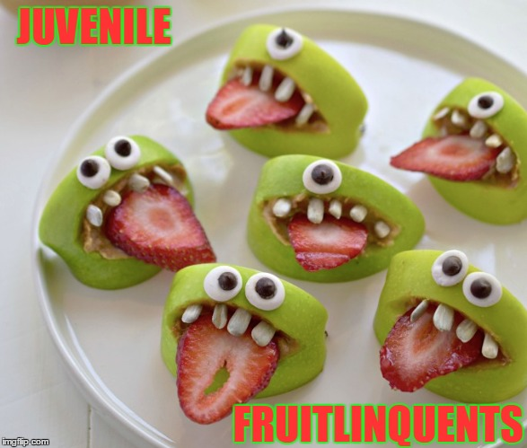 Fruit Week - A 123Guy Event - May 8-14 | JUVENILE FRUITLINQUENTS | image tagged in meme,funny,fruit,snacks,fruit week | made w/ Imgflip meme maker