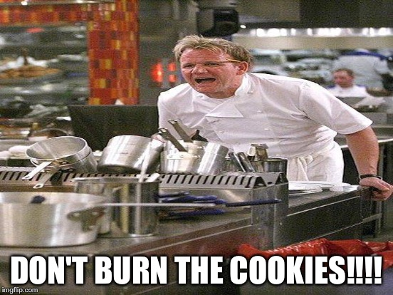 DON'T BURN THE COOKIES!!!! | made w/ Imgflip meme maker