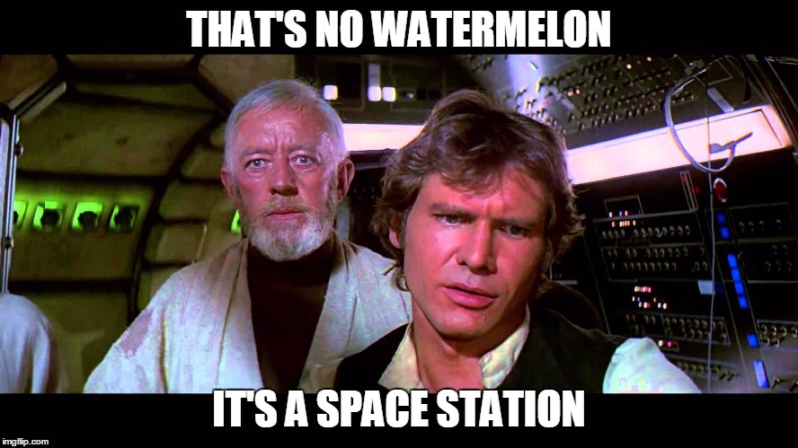 THAT'S NO WATERMELON IT'S A SPACE STATION | made w/ Imgflip meme maker