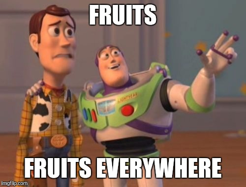 Fruit week 8-14 May | FRUITS FRUITS EVERYWHERE | image tagged in memes,x,x everywhere,x x everywhere,fruit week | made w/ Imgflip meme maker