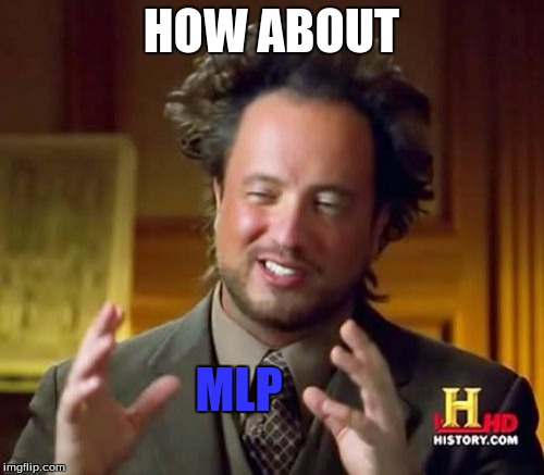 Ancient Aliens Meme | HOW ABOUT MLP | image tagged in memes,ancient aliens | made w/ Imgflip meme maker