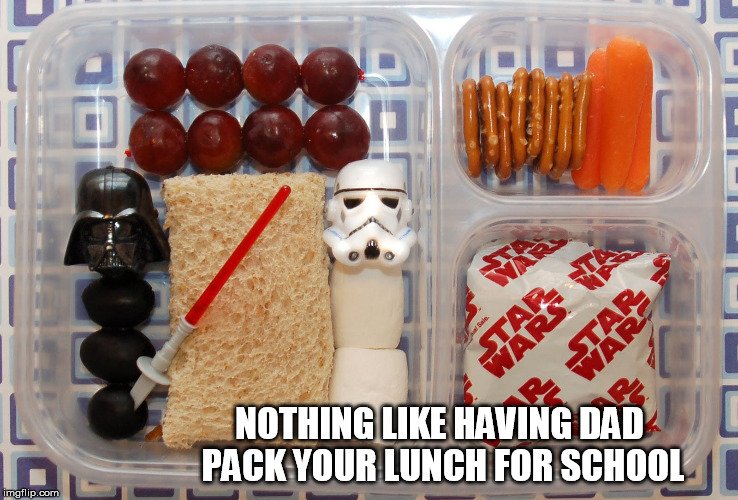 I wish I was still in school. star wars week | NOTHING LIKE HAVING DAD PACK YOUR LUNCH FOR SCHOOL | image tagged in star wars week,star wars,school lunch | made w/ Imgflip meme maker
