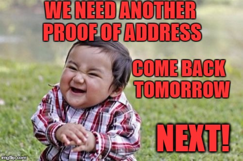 Evil Toddler Meme | WE NEED ANOTHER PROOF OF ADDRESS COME BACK  TOMORROW NEXT! | image tagged in memes,evil toddler | made w/ Imgflip meme maker