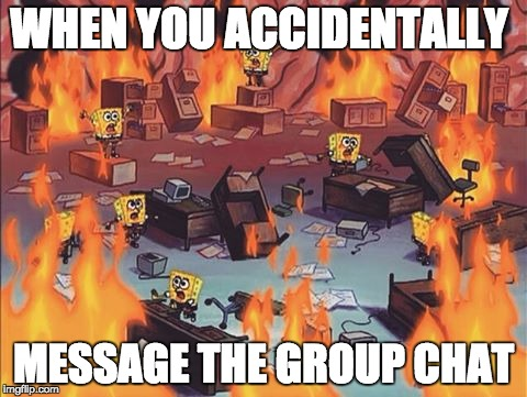 Spongebob Brain | WHEN YOU ACCIDENTALLY MESSAGE THE GROUP CHAT | image tagged in spongebob brain | made w/ Imgflip meme maker