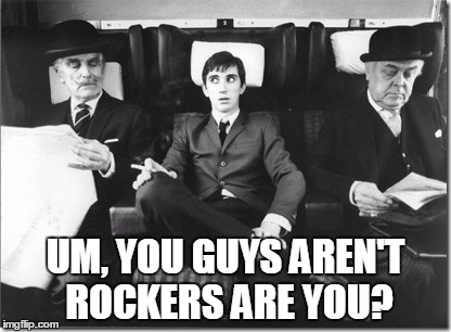 UM, YOU GUYS AREN'T ROCKERS ARE YOU? | made w/ Imgflip meme maker