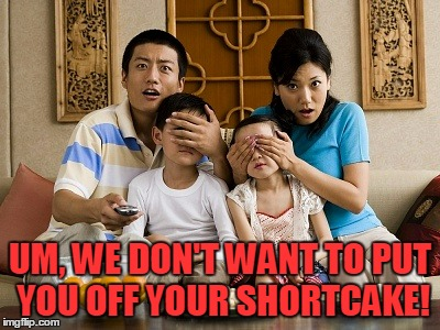 UM, WE DON'T WANT TO PUT YOU OFF YOUR SHORTCAKE! | made w/ Imgflip meme maker