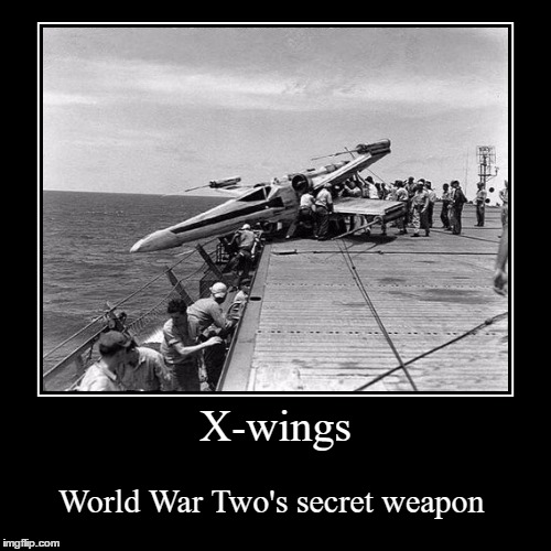 Star Wars week - a Deth_by_dodo event | X-wings | World War Two's secret weapon | image tagged in funny,demotivationals,star wars week,x-wing,star wars,world war 2 | made w/ Imgflip demotivational maker
